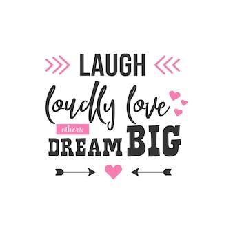 Смеяться громко, любить других, большие мечты, вдохновляющий дизайн цитат