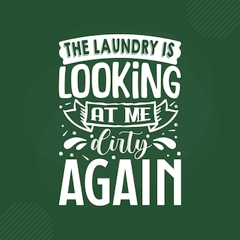 The laundry is looking at me dirty again lettering premium vector design
