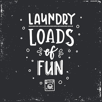 Laundry loads of fun hand drawn typography