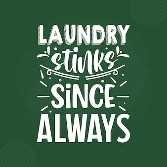 Laundry stinks since always lettering premium vector design