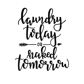Laundry today or naked tomorrow hand drawn typography