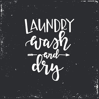 Laundry wash and dry hand drawn typography poster. conceptual handwritten phrase home and family, hand lettered calligraphic design. lettering.