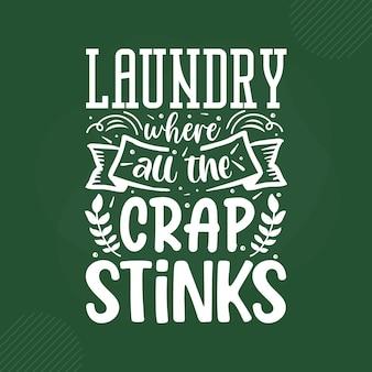 Laundry where all the crap stinks lettering premium vector design