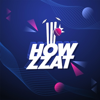 Layer style howzat text with ball hits wicket stumps on blue abstract wave background.