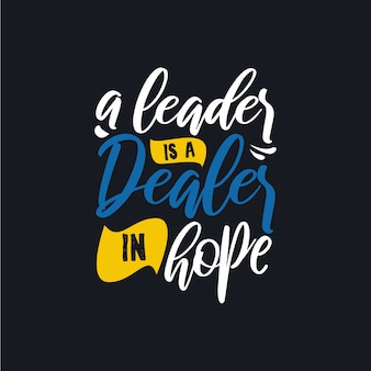 A leader is a dealer in hope typography quotes