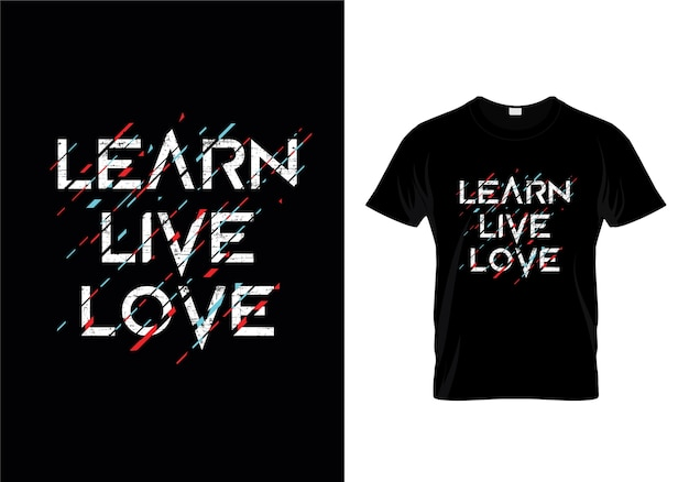 Learn live love typography t-shirt design