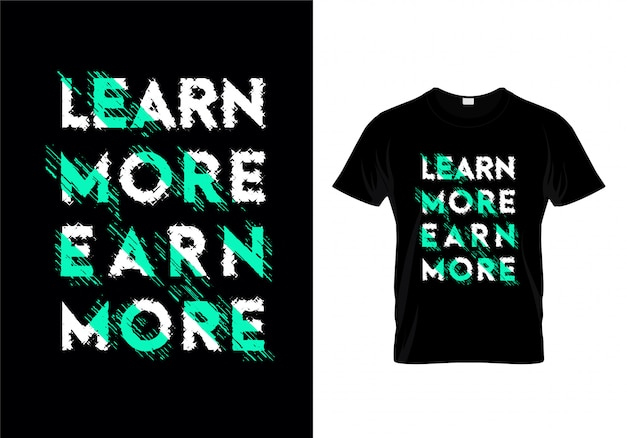 Learn more earn more typography lettering for t-shirt design