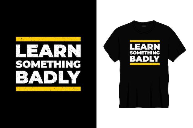 Выучить что-то плохо типографика дизайн футболки