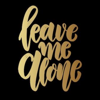 Leave me alone. lettering phrase on dark background. design element for poster, card, banner.