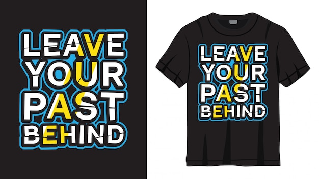 Оставьте свое прошлое позади дизайна надписи на футболке