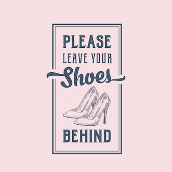 Leave your shoes behind abstract sign, label or poster with hand drawn high heels women shoe pair and retro typography.