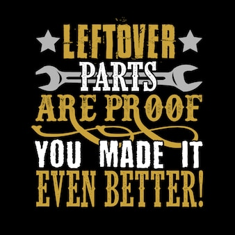 Leftover parts are proof you made it even better.