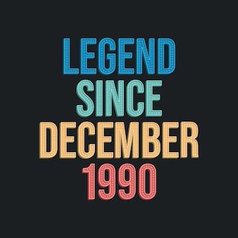 1990 년 12 월 이후의 전설-tshirt를위한 레트로 빈티지 생일 타이포그래피 디자인