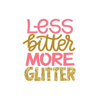 Less bitter more glitter. funny inspirational hand drawn lettering quote.