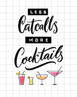 Less catcalls, more cocktails. funny quote against harassment and sexism. embossed tape letters and brush calligraphy with glasses illustration.