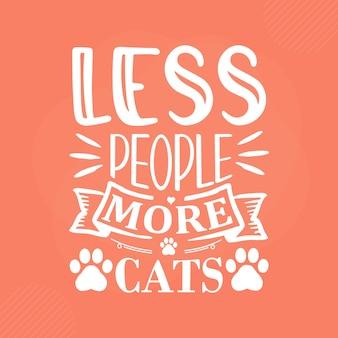 Less people more cats premium cat typography vector design