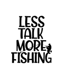 Less talk more fishing text in hand drawn typography poster