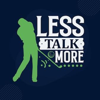 Less talk more golfing typography premium vector design quote template
