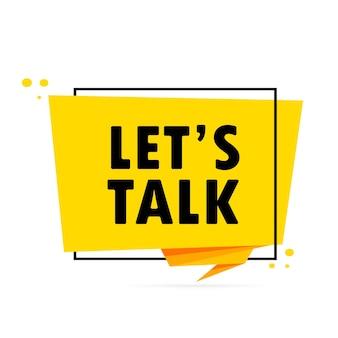 이야기하자. 종이 접기 스타일 연설 거품 배너입니다. let is talk 텍스트가 있는 스티커 디자인 템플릿입니다. 벡터 eps 10입니다. 흰색 배경에 고립.