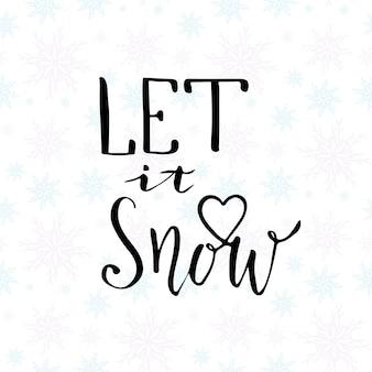 Let it snow! christmas calligraphy. handwritten modern brush lettering. hand drawn design elements.