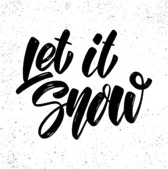 Let it snow. lettering phrase for poster, card, banner, sign. vector illustration