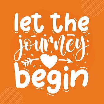 Let the journey begin premium retirement lettering  vector design