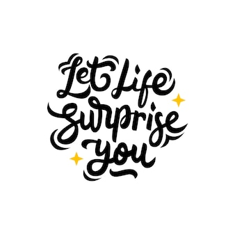 Let life surprise you hand drawn lettering quote