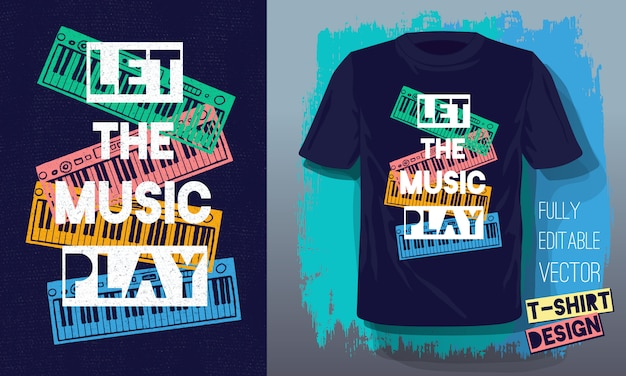 Let the music play lettering slogan retro sketch style  musical instruments piano for t-shirt design