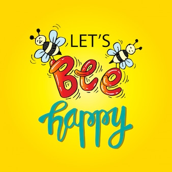 Let's bee happy. inspirational quote.
