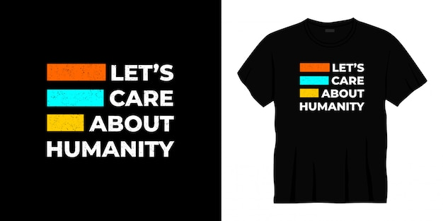 Let's care about humanity typography t-shirt design