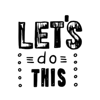 이 배너, 동기 부여 레터링, 창의적인 타이포그래피, 흰색 배경에 격리된 낙서 요소가 있는 손으로 쓴 글꼴을 합시다. t-셔츠 인쇄, 카드 디자인 요소입니다. 벡터 일러스트 레이 션