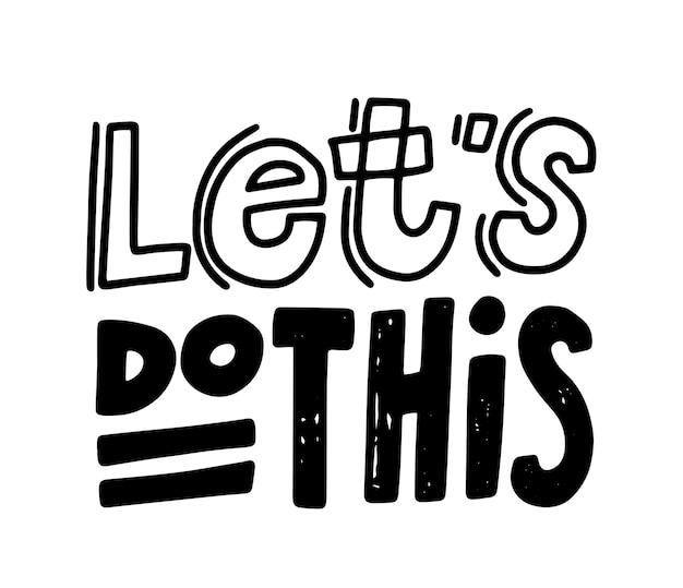 영감을 주는 배너, 동기 부여 인용문, 레터링 또는 타이포그래피, 손으로 쓴 글꼴 티셔츠 인쇄, 디자인을 하자