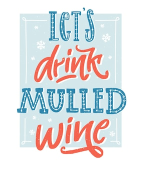 Let's drink mulled wine. inspirational winter quote about hot wine. hand lettering poster, vintage style with blue and red colors. wall art for cafe and bars.