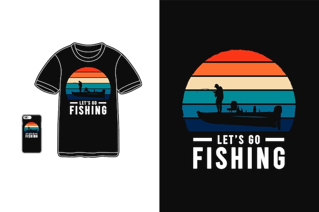 Let's go fishing typography on t-shirt merchandise and mobile