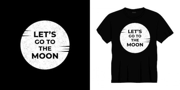 Let's go to the moon typography t-shirt design