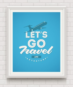 Let's go travel and adventure - poster with quote in white frame on a white brick wall -   illustration
