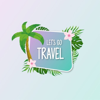 Let's go travel, lettering with palm tree and tropical plants