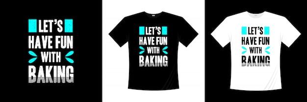 Давайте веселиться с выпечкой типографии дизайн футболки