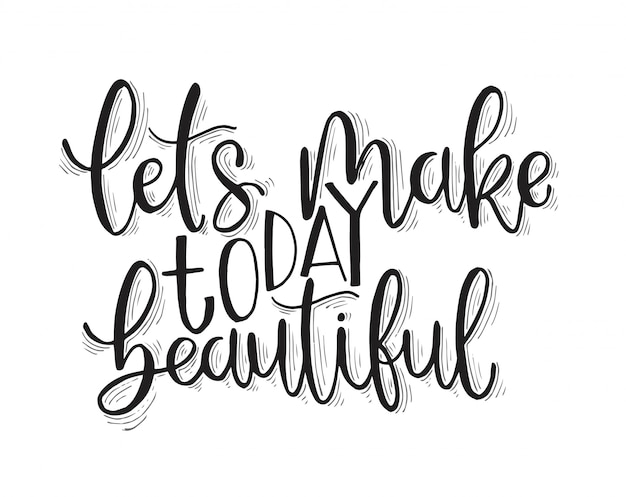 Let's make today beautiful, hand lettering, motivational quotes
