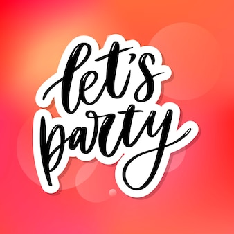 Let's party. inspirational   hand drawn typography poster. t shirt calligraphic