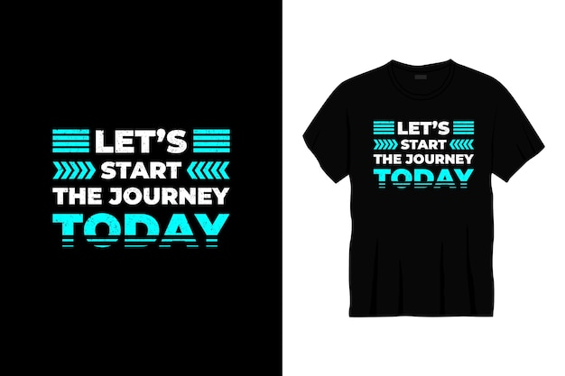 Let's start the journey today typography t-shirt design