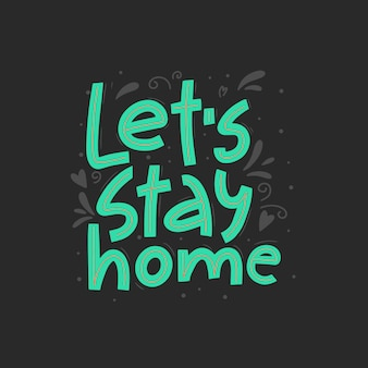 Let's stay home vector hand drawn lettering. handwritten quote, quarantine concept.