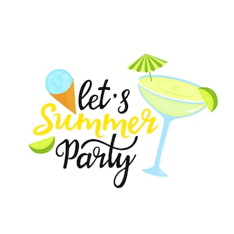 Let's summer party hand drawn lettering. margarita cocktail with umbrella, lime, ball of ice cream in a waffle cone. can be used as t-shirt design.