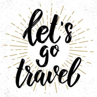 Let's travel. hand drawn lettering phrase. design element for poster, greeting card, banner.