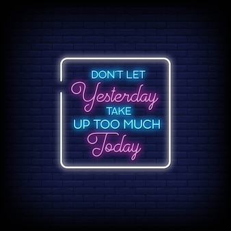 Don't let yesterday take up too much today in neon sign