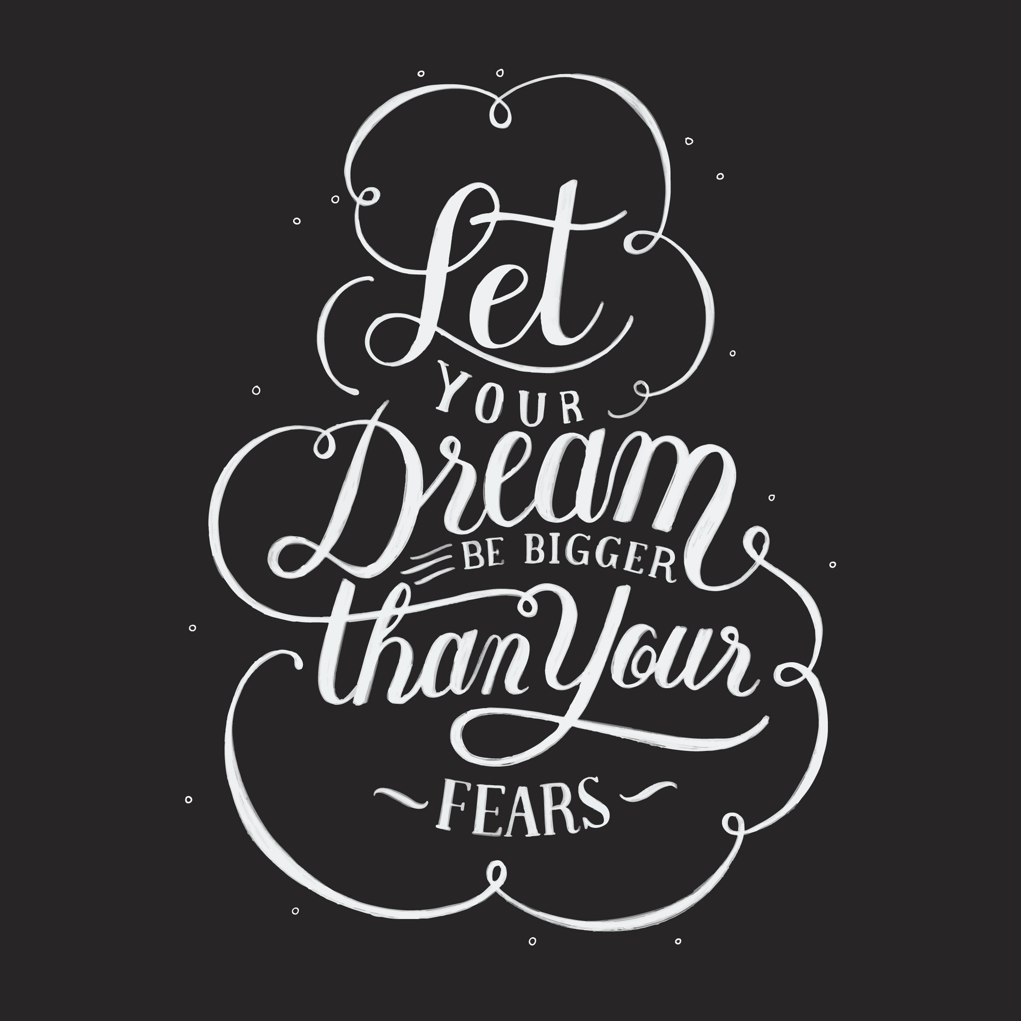 Let your dream be bigger than your fears typography design illustration