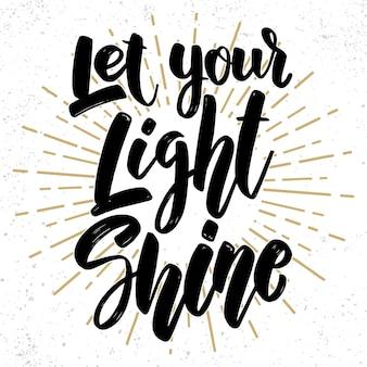 Пусть светит свет ваш. надпись фраза на фоне гранж. элемент дизайна для плаката, карты, баннера, флаера.