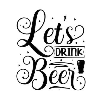 Давайте пить пиво типография premium vector дизайн цитаты шаблон