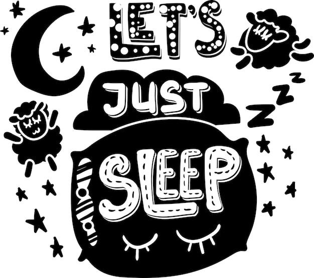 Давайте просто спать рисованной векторной надписи. слоган перед сном, ночной отдых. мотивационное высказывание