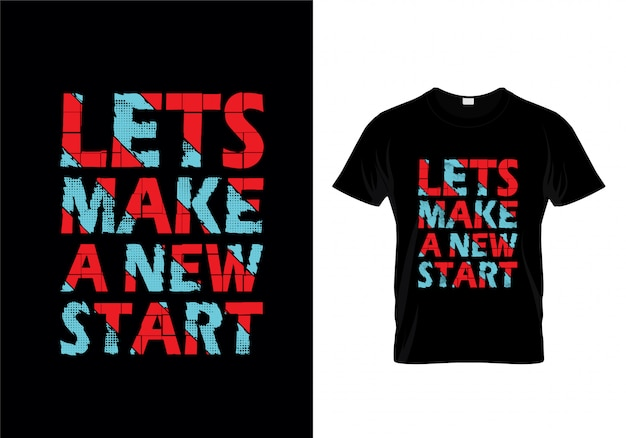 Lets make a new start typography t shirt design